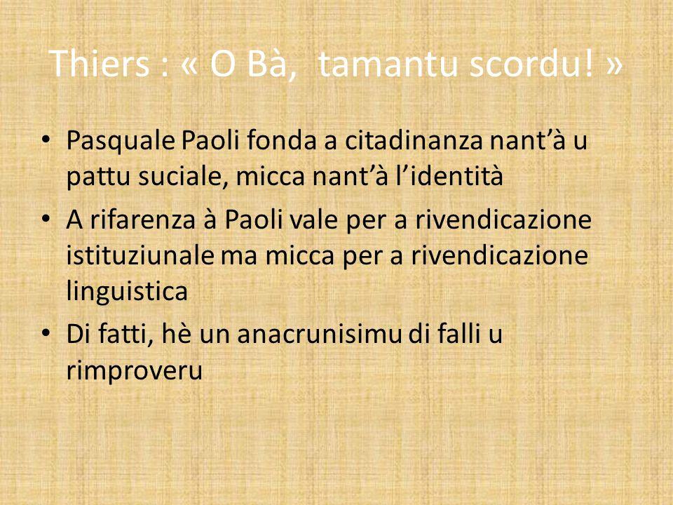 Thiers : « O Bà, tamantu scordu! » Pasquale Paoli fonda a citadinanza nantà u pattu suciale, micca nantà lidentità A rifarenza à Paoli vale per a rive