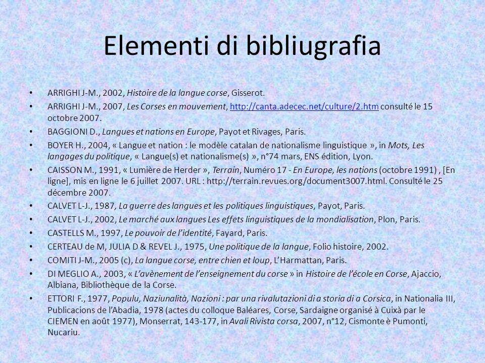 Elementi di bibliugrafia ARRIGHI J-M., 2002, Histoire de la langue corse, Gisserot. ARRIGHI J-M., 2007, Les Corses en mouvement, http://canta.adecec.n