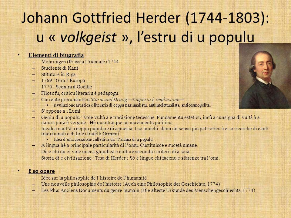 Johann Gottfried Herder (1744-1803): u « volkgeist », lestru di u populu Elementi di biugrafia – Mohrungen (Prussia Urientale) 1744 – Studiente di Kant – Stitutore in Riga – 1769 : Gira lEuropa – 1770 : Scontra à Goethe – Filosofu, criticu literariu è pedagogu.