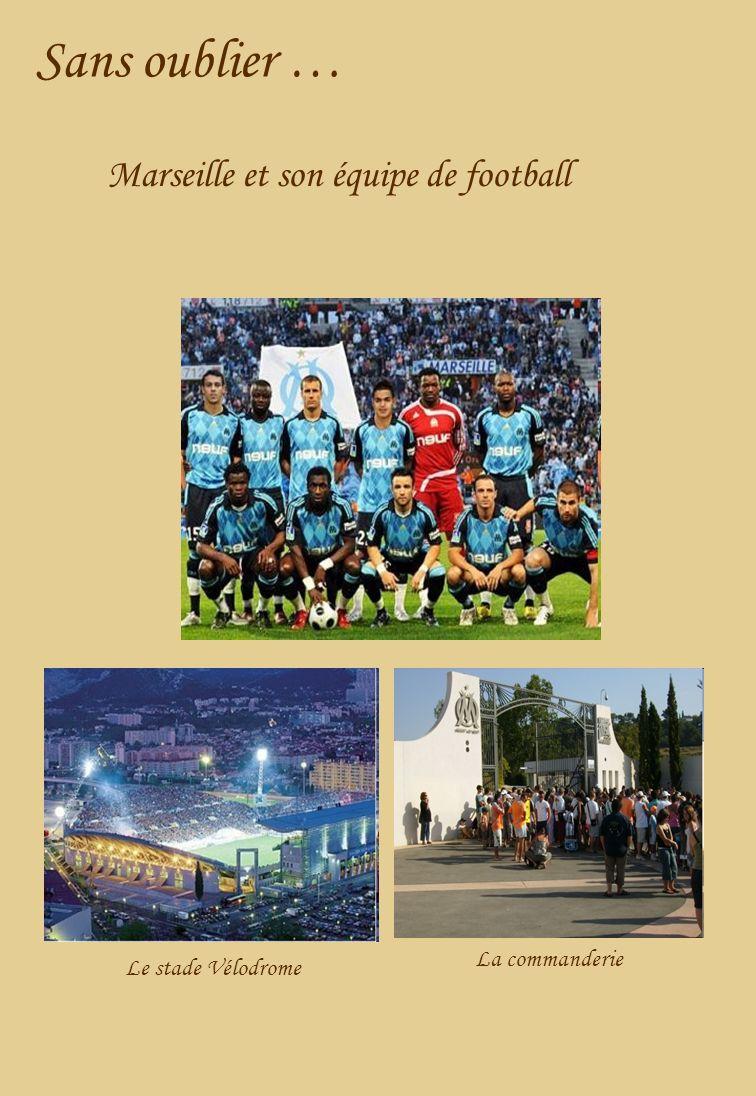Sans oublier … Marseille et son équipe de football Le stade Vélodrome La commanderie