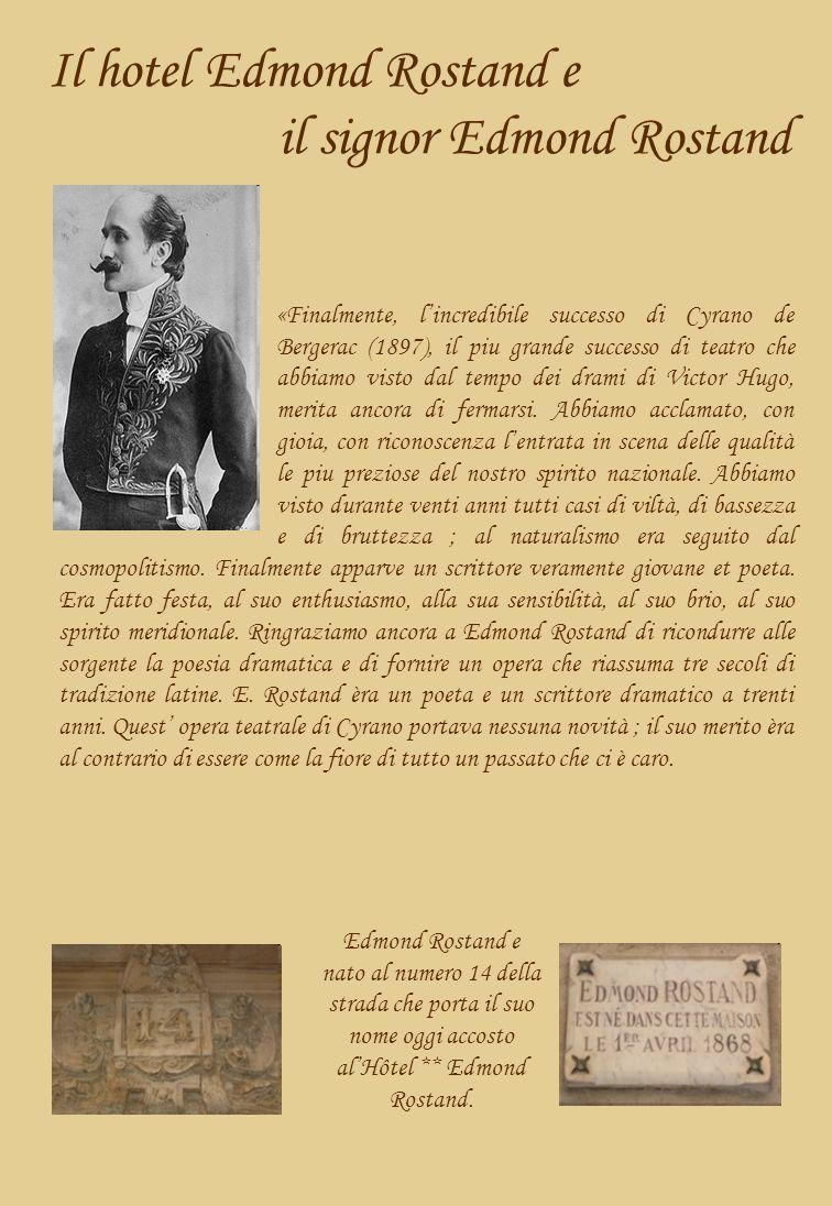 Il hotel Edmond Rostand e il signor Edmond Rostand «Finalmente, lincredibile successo di Cyrano de Bergerac (1897), il piu grande successo di teatro che abbiamo visto dal tempo dei drami di Victor Hugo, merita ancora di fermarsi.