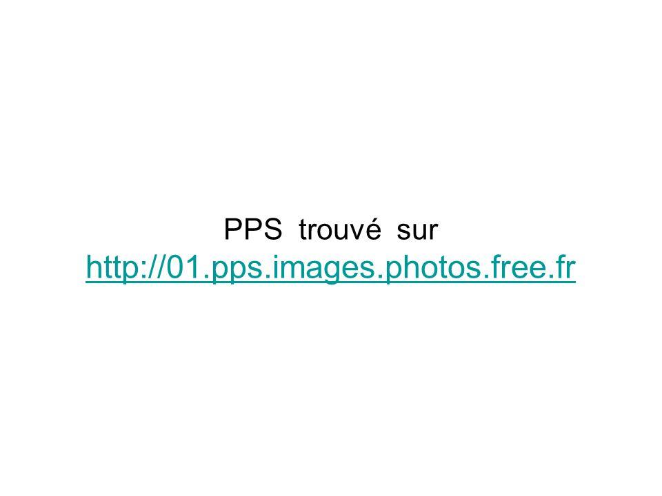 - PPS trouvé sur http://01.pps.images.photos.free.fr http://01.pps.images.photos.free.fr