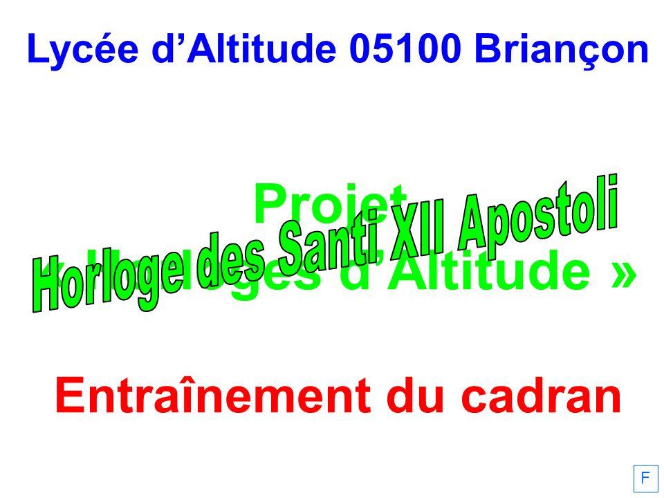 Lycée dAltitude 05100 Briançon Projet « Horloges dAltitude » Entraînement du cadran F