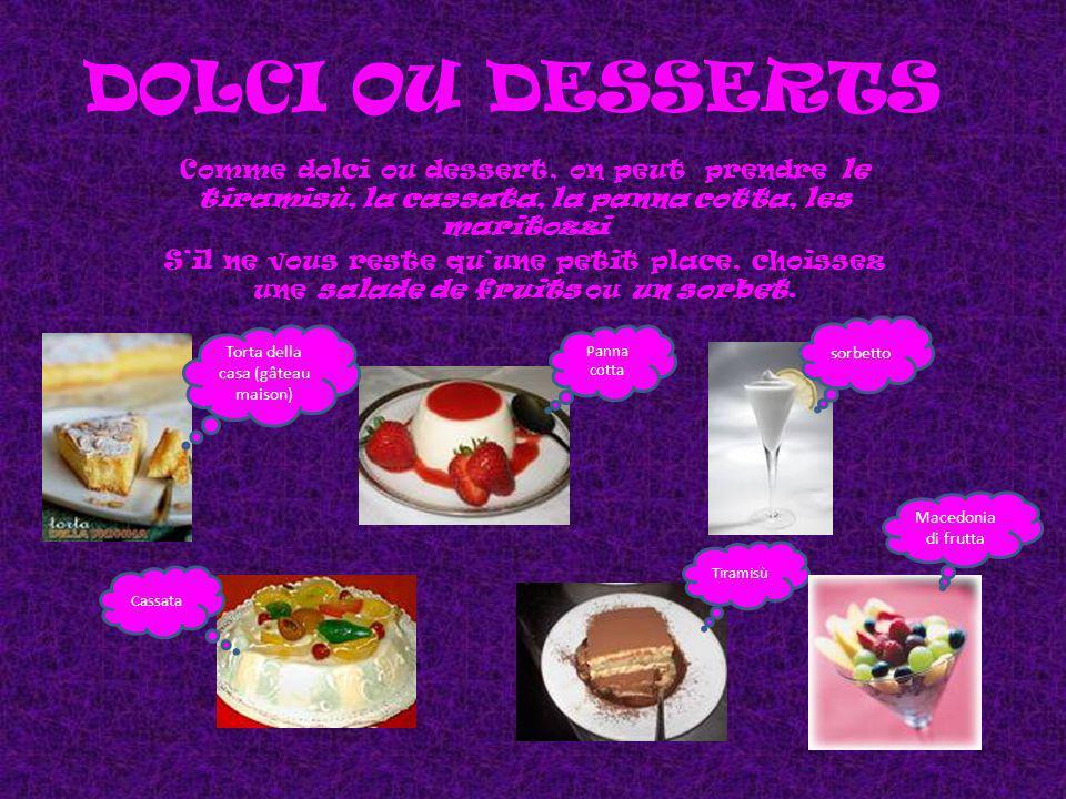 DOLCI OU DESSERTS Comme dolci ou dessert, on peut prendre le tiramisù, la cassata, la panna cotta, les maritozzi Sil ne vous reste quune petit place, choissez une salade de fruits ou un sorbet.