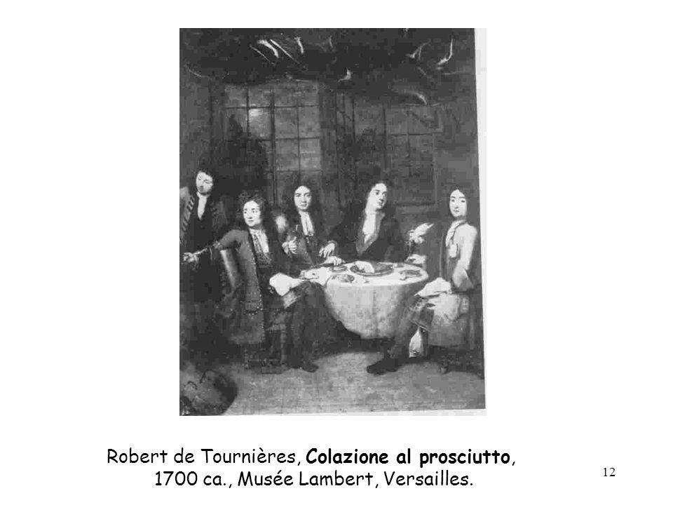 12 Robert de Tournières, Colazione al prosciutto, 1700 ca., Musée Lambert, Versailles.