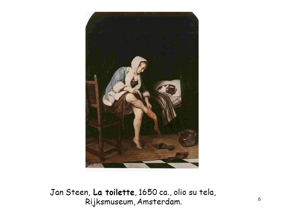 6 Jan Steen, La toilette, 1650 ca., olio su tela, Rijksmuseum, Amsterdam.