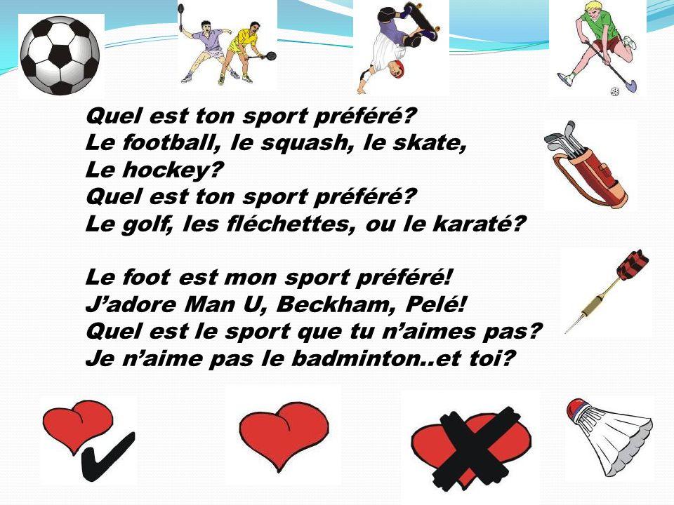 Quel est ton sport préféré? Le football, le squash, le skate, Le hockey? Quel est ton sport préféré? Le golf, les fléchettes, ou le karaté? Le foot es