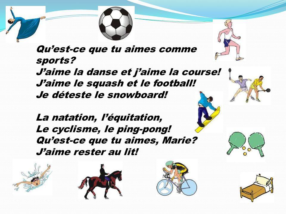 Quest-ce que tu aimes comme sports? Jaime la danse et jaime la course! Jaime le squash et le football! Je déteste le snowboard! La natation, léquitati