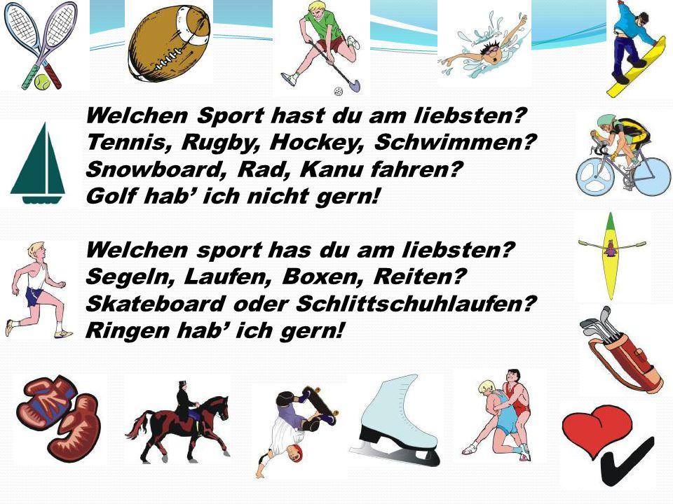 Welchen Sport hast du am liebsten? Tennis, Rugby, Hockey, Schwimmen? Snowboard, Rad, Kanu fahren? Golf hab ich nicht gern! Welchen sport has du am lie