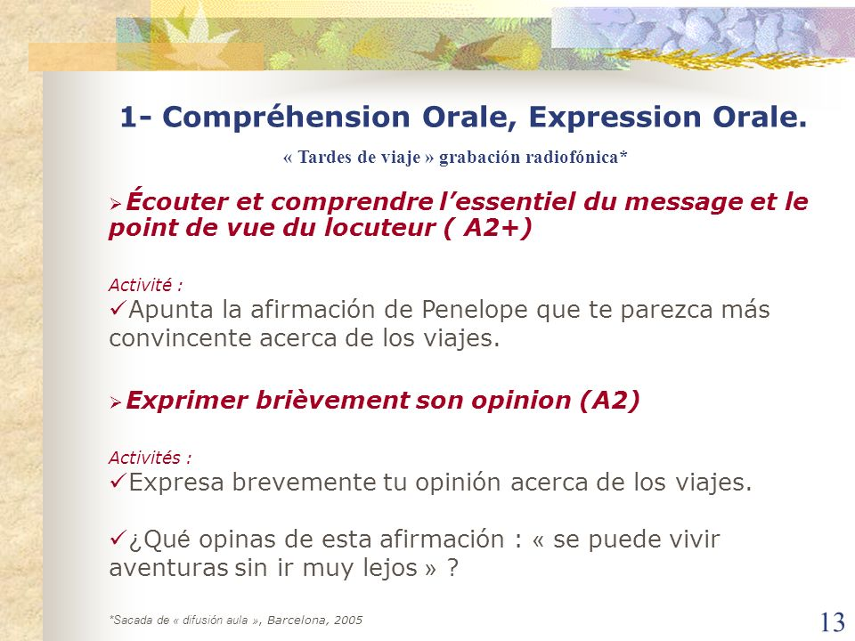 13 1- Compréhension Orale, Expression Orale. Écouter et comprendre lessentiel du message et le point de vue du locuteur ( A2+) Activité : Apunta la af