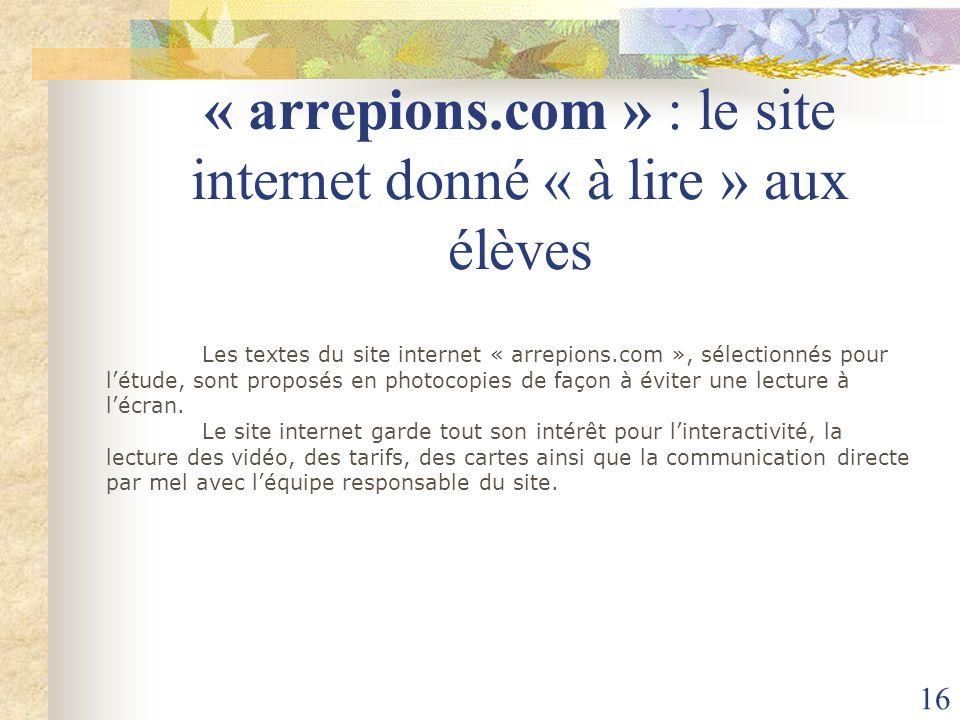 16 « arrepions.com » : le site internet donné « à lire » aux élèves Les textes du site internet « arrepions.com », sélectionnés pour létude, sont prop