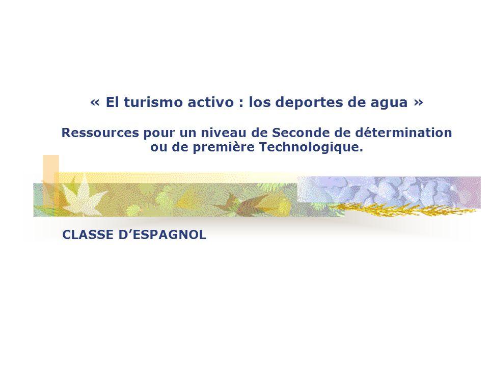 « El turismo activo : los deportes de agua » Ressources pour un niveau de Seconde de détermination ou de première Technologique. CLASSE DESPAGNOL