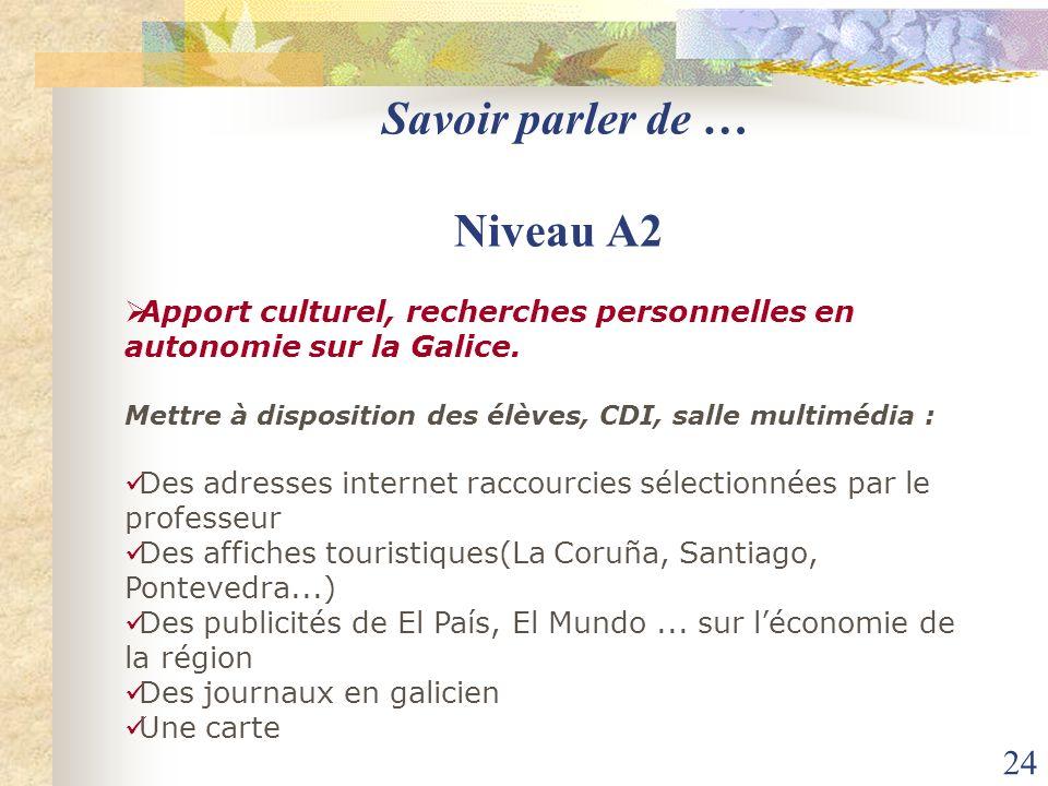 24 Savoir parler de … Niveau A2 Apport culturel, recherches personnelles en autonomie sur la Galice. Mettre à disposition des élèves, CDI, salle multi