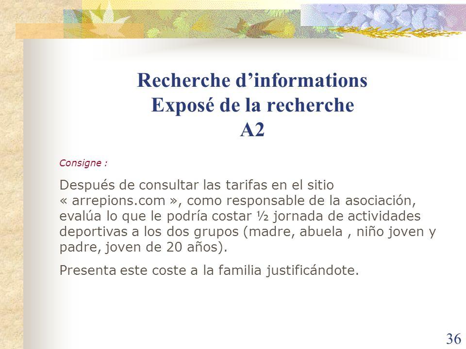 36 Recherche dinformations Exposé de la recherche A2 Consigne : Después de consultar las tarifas en el sitio « arrepions.com », como responsable de la