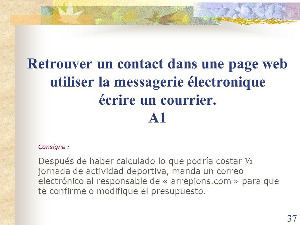 37 Retrouver un contact dans une page web utiliser la messagerie électronique écrire un courrier. A1 Consigne : Después de haber calculado lo que podr