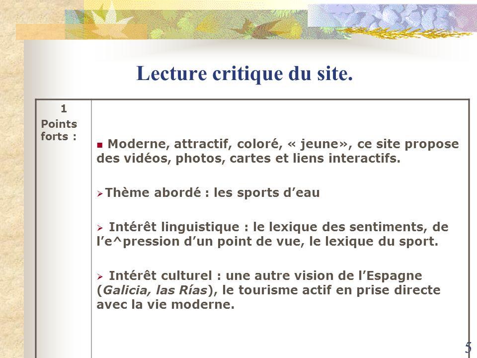 5 Lecture critique du site. 1 Points forts : Moderne, attractif, coloré, « jeune», ce site propose des vidéos, photos, cartes et liens interactifs. Th