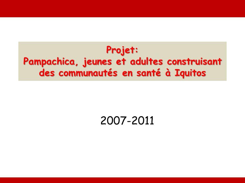 Projet: Pampachica, jeunes et adultes construisant des communautés en santé à Iquitos 2007-2011