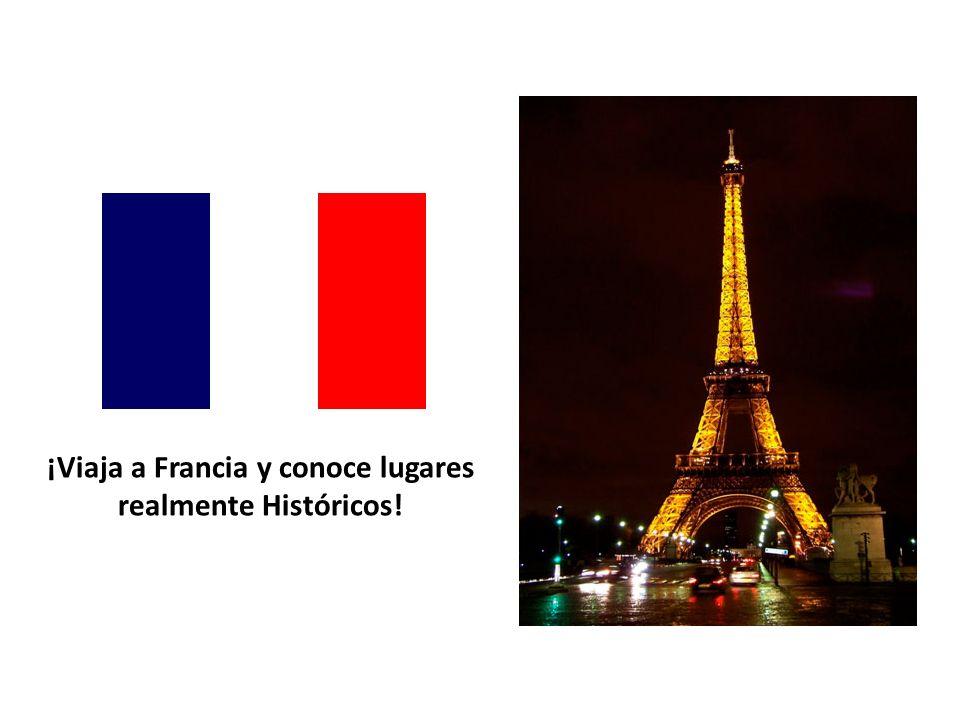 ¡Viaja a Francia y conoce lugares realmente Históricos!