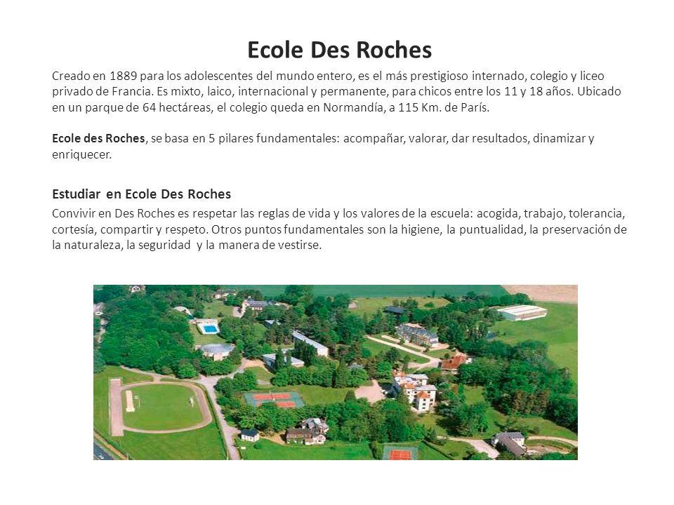 Ecole Des Roches Creado en 1889 para los adolescentes del mundo entero, es el más prestigioso internado, colegio y liceo privado de Francia. Es mixto,