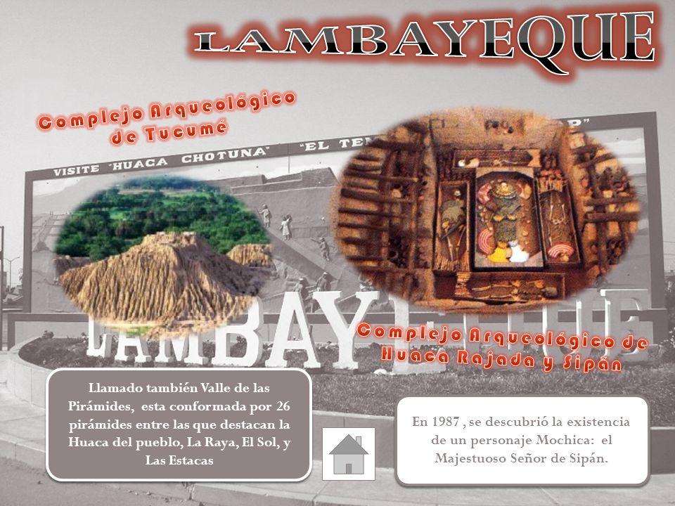 Llamado también Valle de las Pirámides, esta conformada por 26 pirámides entre las que destacan la Huaca del pueblo, La Raya, El Sol, y Las Estacas En