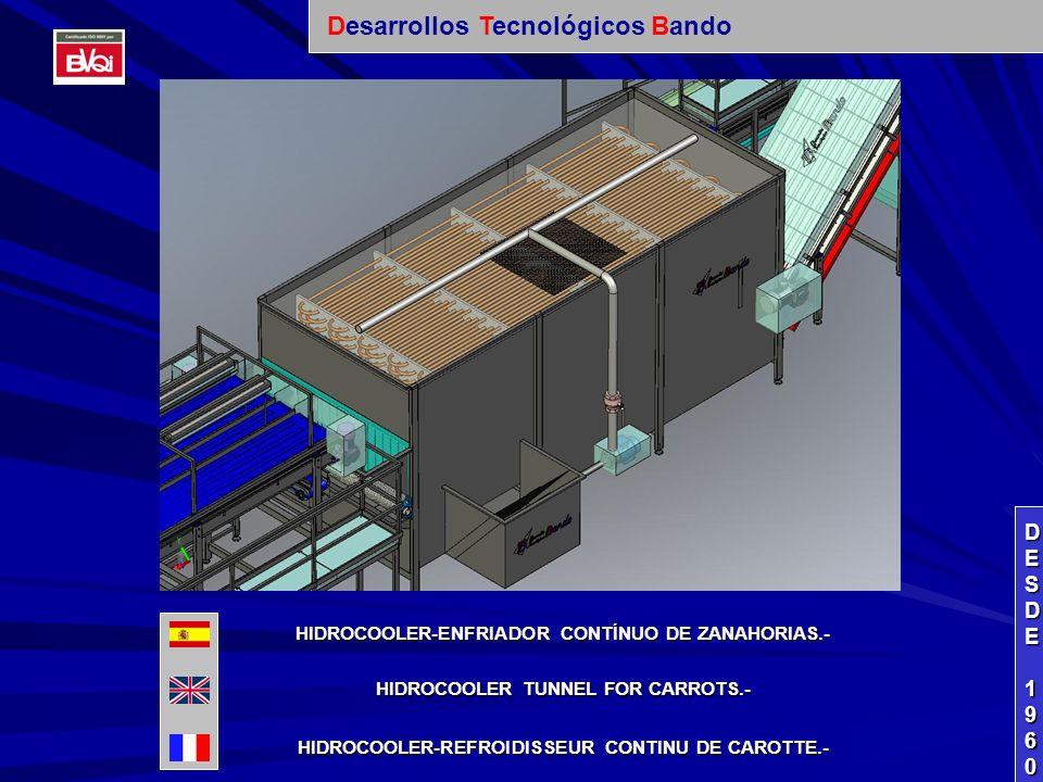 HIDROCOOLER-ENFRIADOR CONTÍNUO DE ZANAHORIAS.- HIDROCOOLER TUNNEL FOR CARROTS.- HIDROCOOLER-REFROIDISSEUR CONTINU DE CAROTTE.- DESDEDESDE 1960 1960DESDEDESDE 1960 1960 Desarrollos Tecnológicos Bando