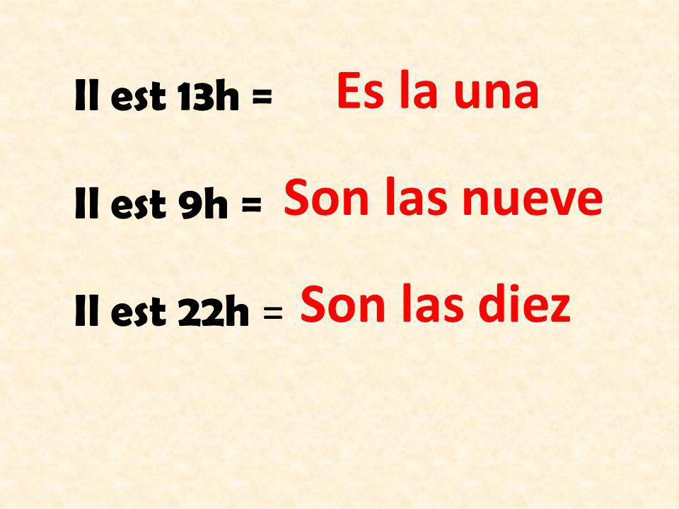 Il est 13h = Il est 9h = Il est 22h = Es la una Son las nueve Son las diez