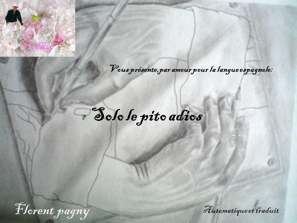Solo le pito adios Florent pagny vdb29 Vous présente,par amour pour la langue espagnole: Automatique et traduit