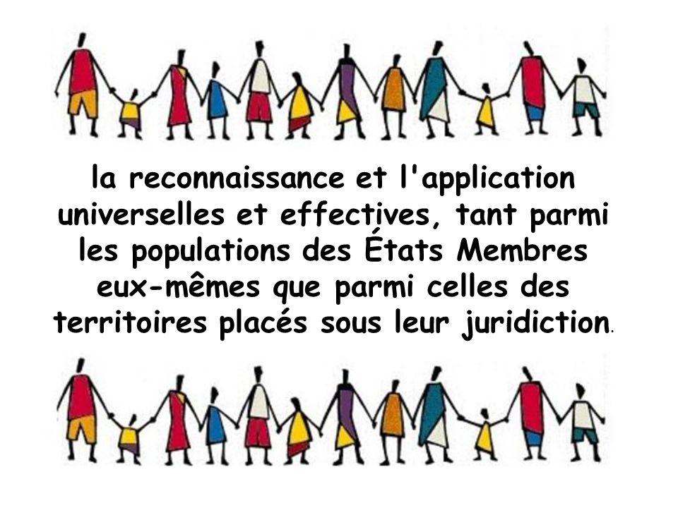 la reconnaissance et l application universelles et effectives, tant parmi les populations des États Membres eux-mêmes que parmi celles des territoires placés sous leur juridiction.