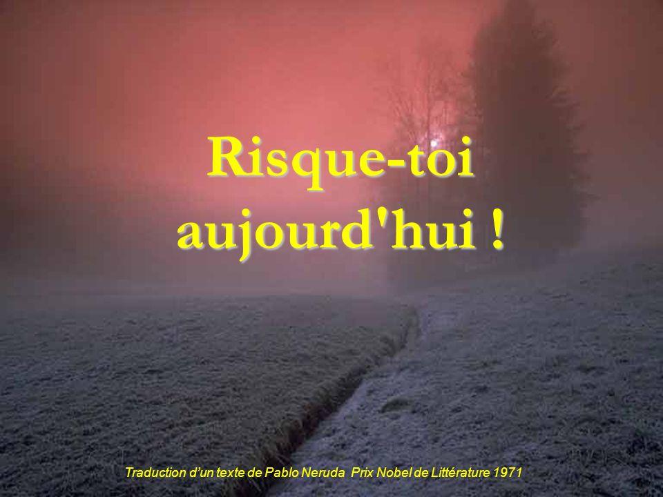 Traduction dun texte de Pablo Neruda Prix Nobel de Littérature 1971 Risque-toi aujourd hui !
