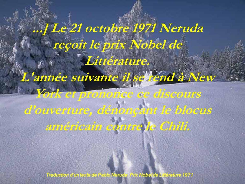 ...] Le 21 octobre 1971 Neruda reçoit le prix Nobel de Littérature.