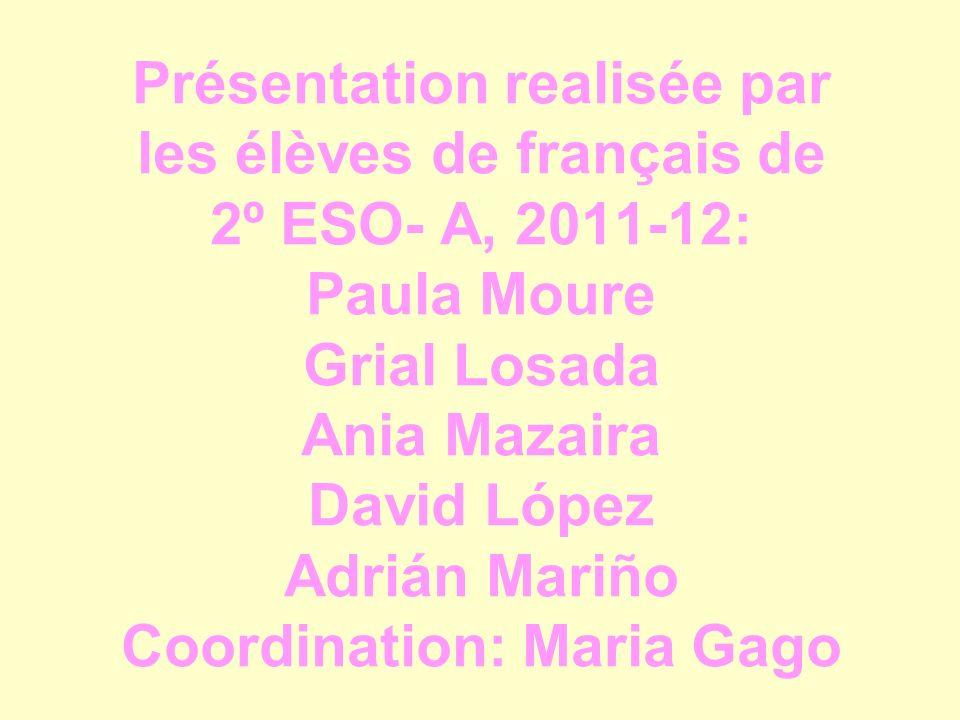 Présentation realisée par les élèves de français de 2º ESO- A, 2011-12: Paula Moure Grial Losada Ania Mazaira David López Adrián Mariño Coordination:
