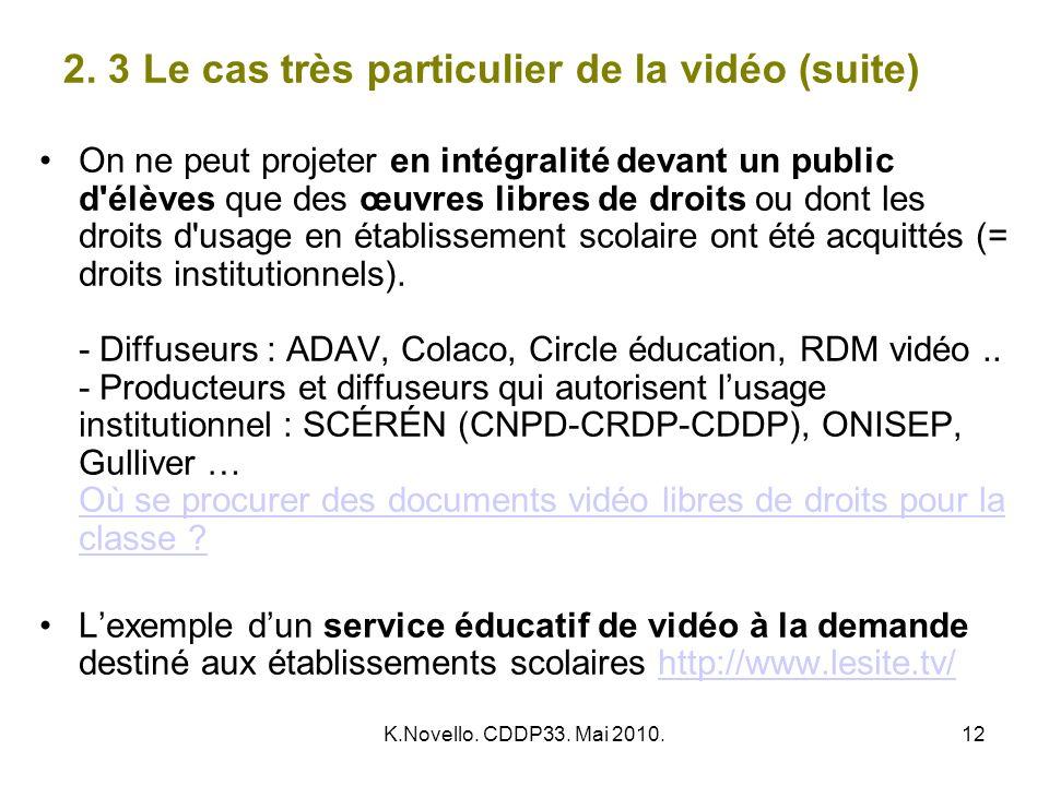 K.Novello. CDDP33. Mai 2010.12 2. 3 Le cas très particulier de la vidéo (suite) On ne peut projeter en intégralité devant un public d'élèves que des œ