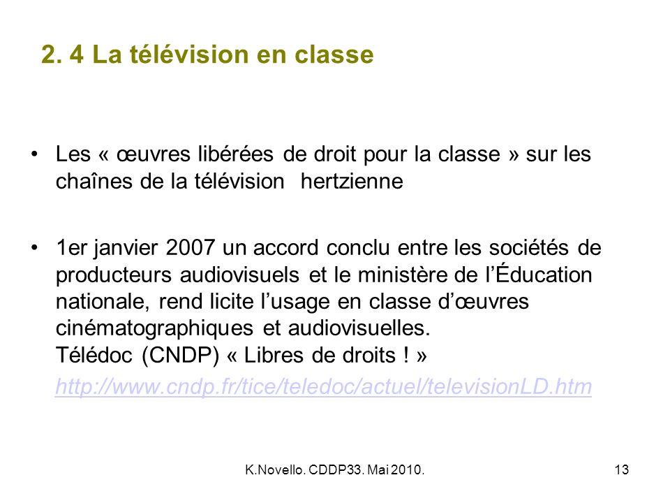 K.Novello. CDDP33. Mai 2010.13 2. 4 La télévision en classe Les « œuvres libérées de droit pour la classe » sur les chaînes de la télévision hertzienn