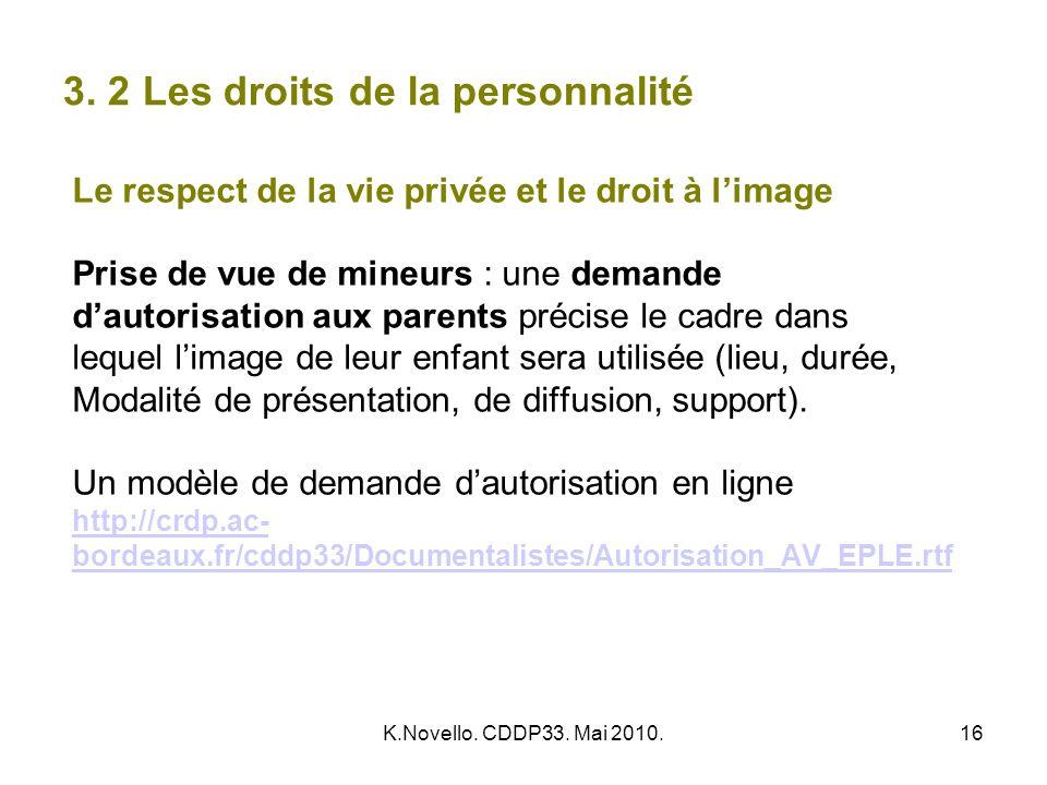 K.Novello. CDDP33. Mai 2010.16 3. 2 Les droits de la personnalité Le respect de la vie privée et le droit à limage Prise de vue de mineurs : une deman