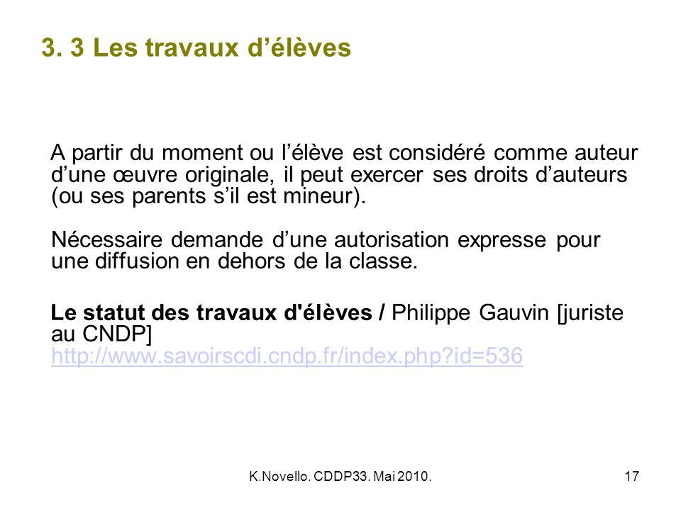 K.Novello. CDDP33. Mai 2010.17 3. 3 Les travaux délèves A partir du moment ou lélève est considéré comme auteur dune œuvre originale, il peut exercer