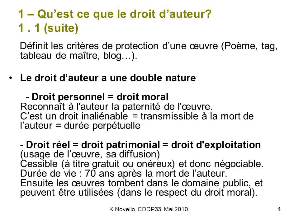 K.Novello. CDDP33. Mai 2010.4 1 – Quest ce que le droit dauteur? 1. 1 (suite) Définit les critères de protection dune œuvre (Poème, tag, tableau de ma