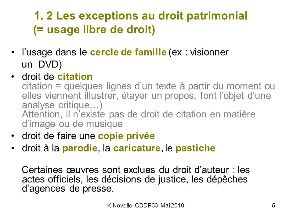 K.Novello. CDDP33. Mai 2010.5 1. 2 Les exceptions au droit patrimonial (= usage libre de droit) lusage dans le cercle de famille (ex : visionner un DV