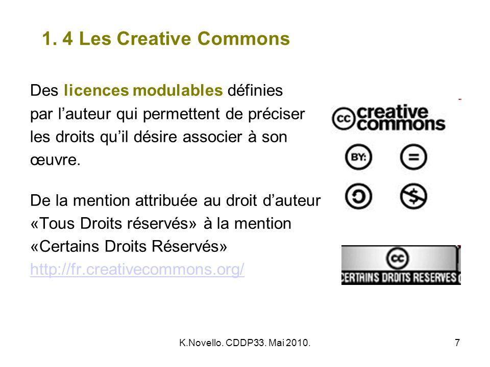 K.Novello. CDDP33. Mai 2010.7 1. 4 Les Creative Commons Des licences modulables définies par lauteur qui permettent de préciser les droits quil désire