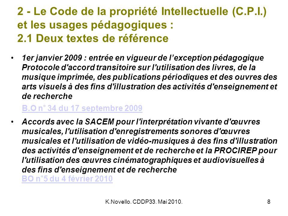 K.Novello. CDDP33. Mai 2010.8 2 - Le Code de la propriété Intellectuelle (C.P.I.) et les usages pédagogiques : 2.1 Deux textes de référence 1er janvie
