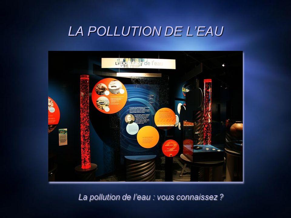 LA POLLUTION DE LEAU La pollution de leau : vous connaissez ?