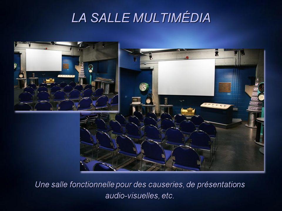 LA SALLE MULTIMÉDIA Une salle fonctionnelle pour des causeries, de présentations audio-visuelles, etc.