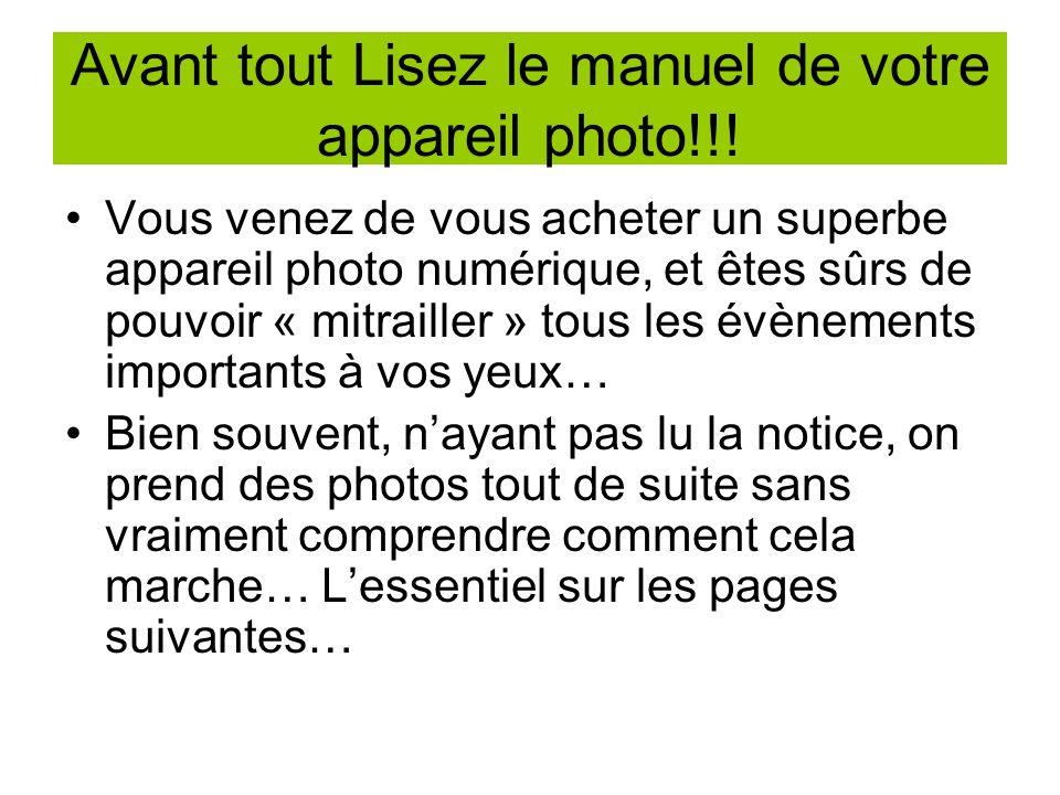 Avant tout Lisez le manuel de votre appareil photo!!.