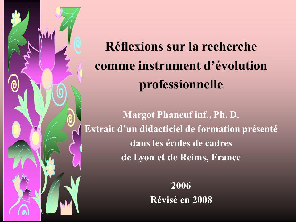 Réflexions sur la recherche comme instrument dévolution professionnelle Margot Phaneuf inf., Ph. D. Extrait dun didacticiel de formation présenté dans