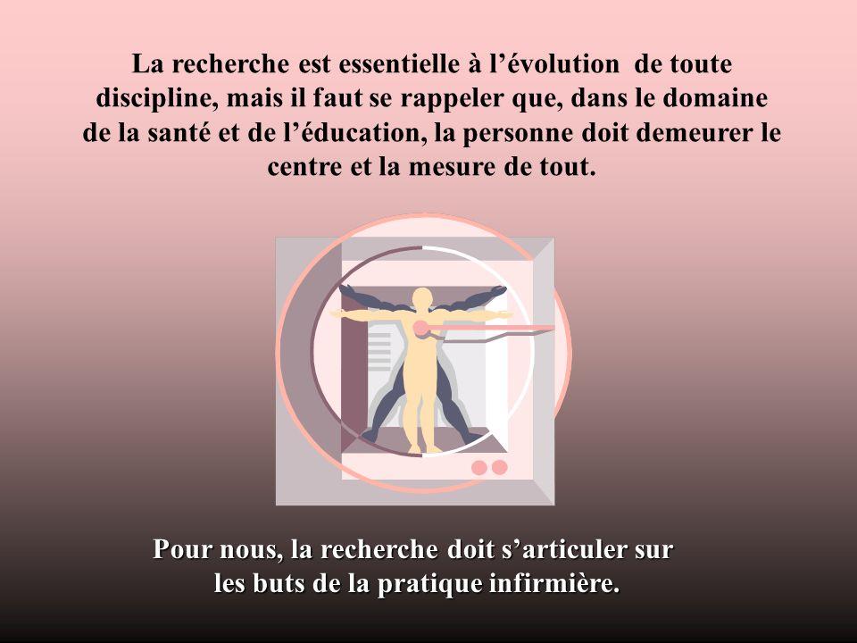 La recherche est essentielle à lévolution de toute discipline, mais il faut se rappeler que, dans le domaine de la santé et de léducation, la personne