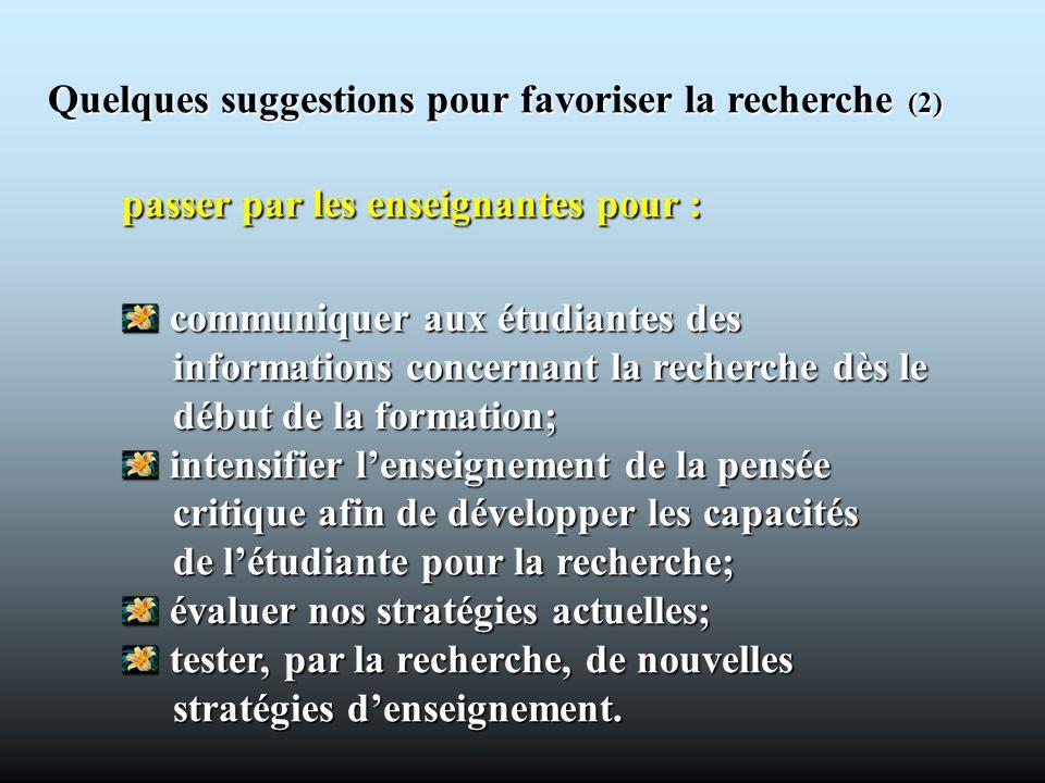 Quelques suggestions pour favoriser la recherche (2) passer par les enseignantes pour : communiquer aux étudiantes des communiquer aux étudiantes des