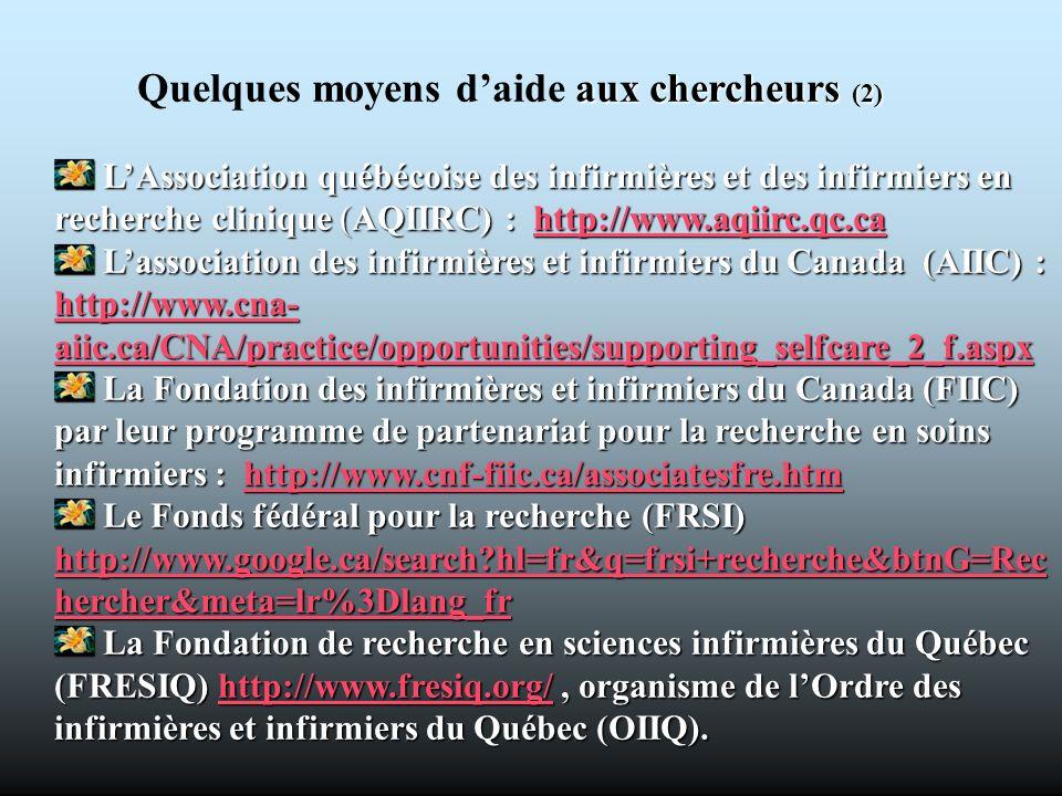aux chercheurs (2) Quelques moyens daide aux chercheurs (2) LAssociation québécoise des infirmières et des infirmiers en recherche clinique(AQIIRC) :