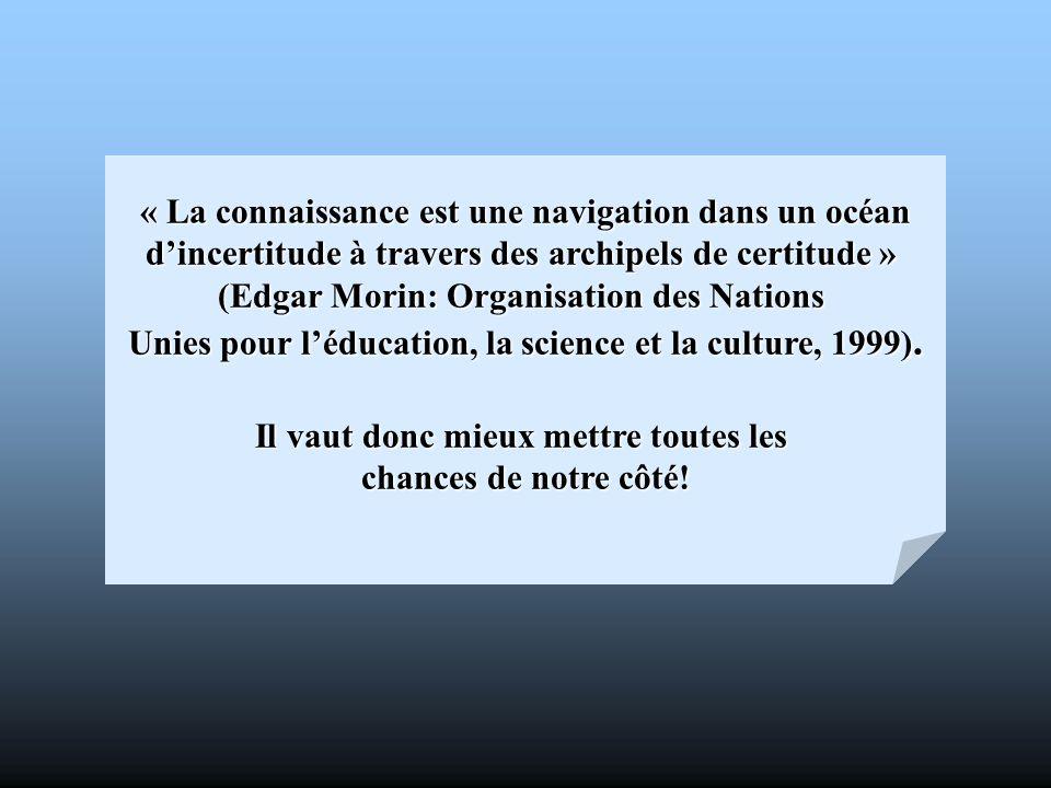 « La connaissance est une navigation dans un océan dincertitude à travers des archipels de certitude » (Edgar Morin: Organisation des Nations Unies po
