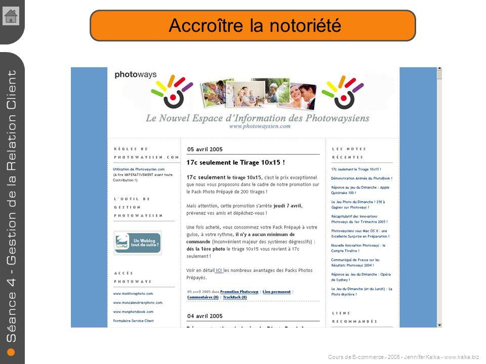 Cours de E-commerce - 2005 - Jennifer Kalka - www.kalka.biz Accroître la notoriété