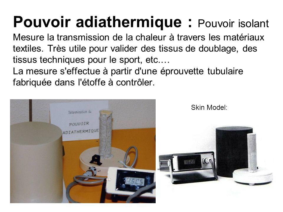 Pouvoir adiathermique : Pouvoir isolant Mesure la transmission de la chaleur à travers les matériaux textiles. Très utile pour valider des tissus de d