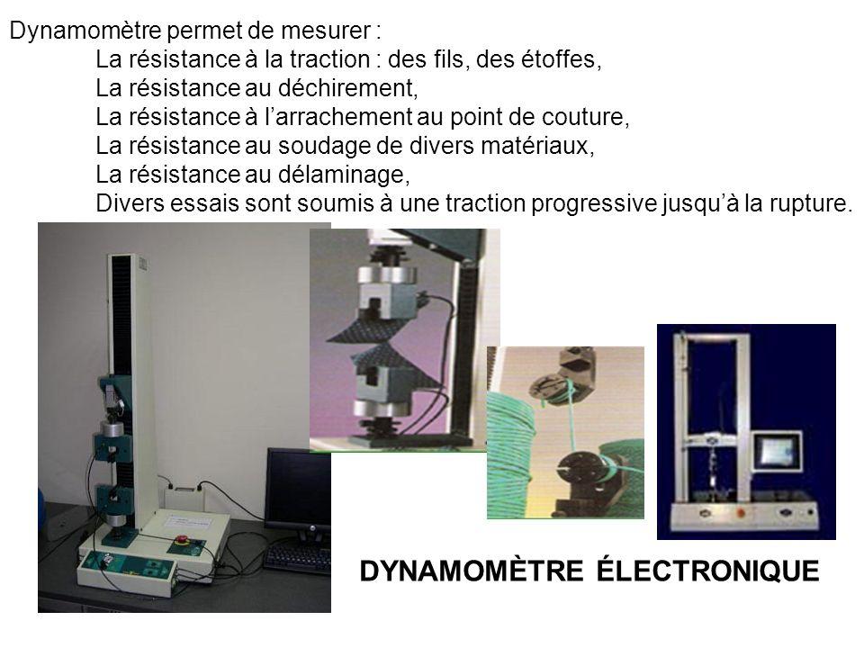 DYNAMOMÈTRE ÉLECTRONIQUE Dynamomètre permet de mesurer : La résistance à la traction : des fils, des étoffes, La résistance au déchirement, La résista